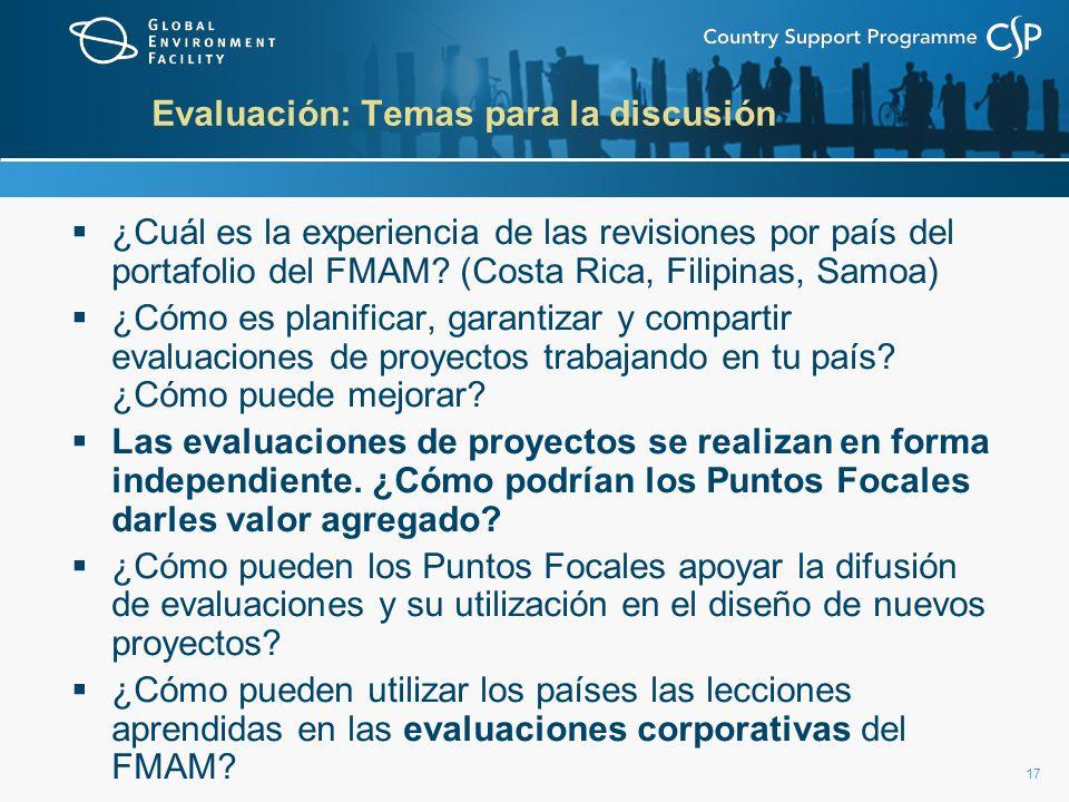 17 Evaluación: Temas para la discusión ¿Cuál es la experiencia de las revisiones por país del portafolio del FMAM.