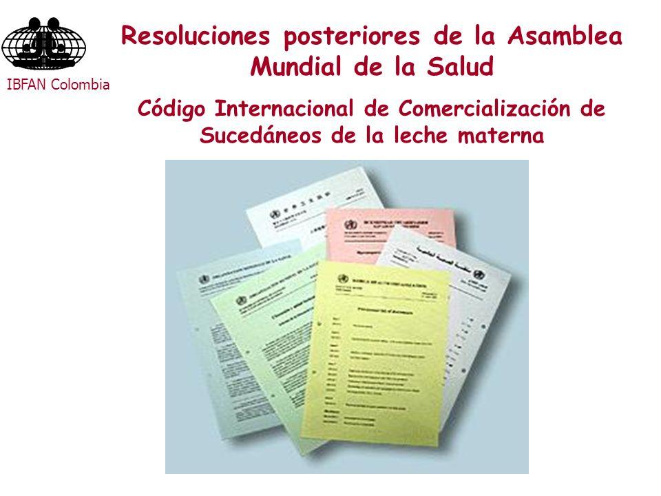 Resoluciones posteriores de la Asamblea Mundial de la Salud Código Internacional de Comercialización de Sucedáneos de la leche materna IBFAN Colombia