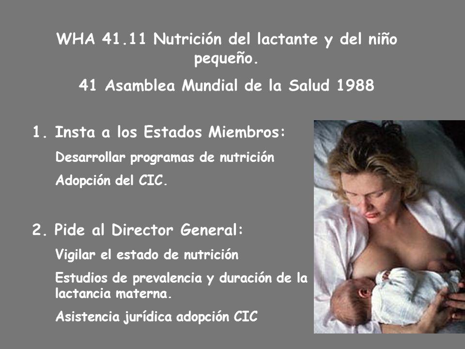 WHA 41.11 Nutrición del lactante y del niño pequeño. 41 Asamblea Mundial de la Salud 1988 1.Insta a los Estados Miembros: Desarrollar programas de nut