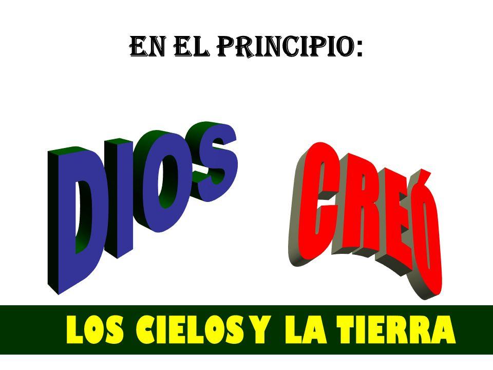 EN EL PRINCIPIO : LOS CIELOS Y LA TIERRA