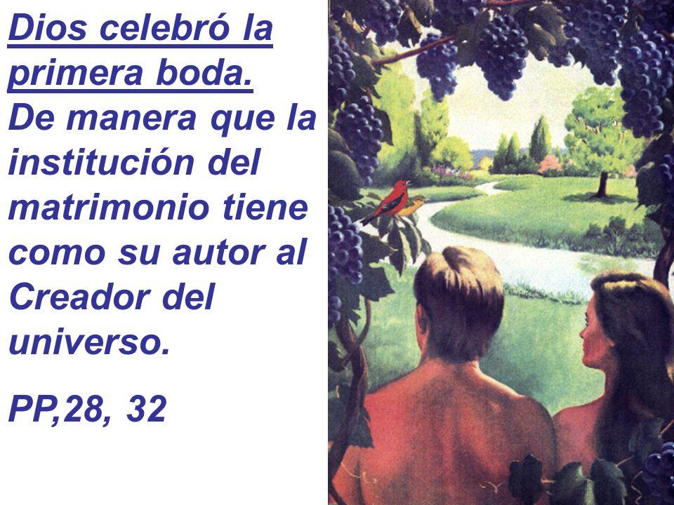 Dios celebró la primera boda. De manera que la institución del matrimonio tiene como su autor al Creador del universo. PP,28, 32
