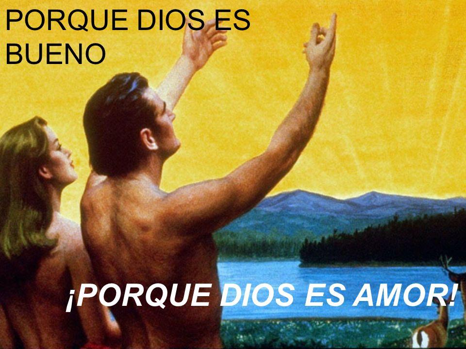 ¡PORQUE DIOS ES AMOR! PORQUE DIOS ES BUENO
