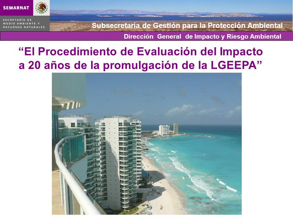 Subsecretaría de Gestión para la Protección Ambiental El Procedimiento de Evaluación del Impacto a 20 años de la promulgación de la LGEEPA Dirección G