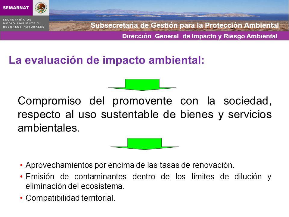 Subsecretaría de Gestión para la Protección Ambiental La Evaluación de Impacto Ambiental: Responsabilidad de la EIA Promovente (usuario tangible) Ambiente (usuario intangible) Sociedad (usuario difuso) Dirección General de Impacto y Riesgo Ambiental