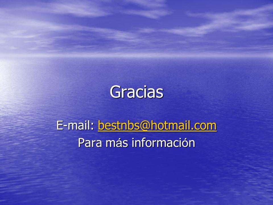 Gracias E-mail: bestnbs@hotmail.com bestnbs@hotmail.com Para m á s informaci ó n
