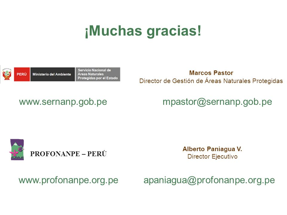 ¡Muchas gracias! www.profonanpe.org.pe apaniagua@profonanpe.org.pe www.sernanp.gob.pempastor@sernanp.gob.pe PROFONANPE – PERÚ Alberto Paniagua V. Dire
