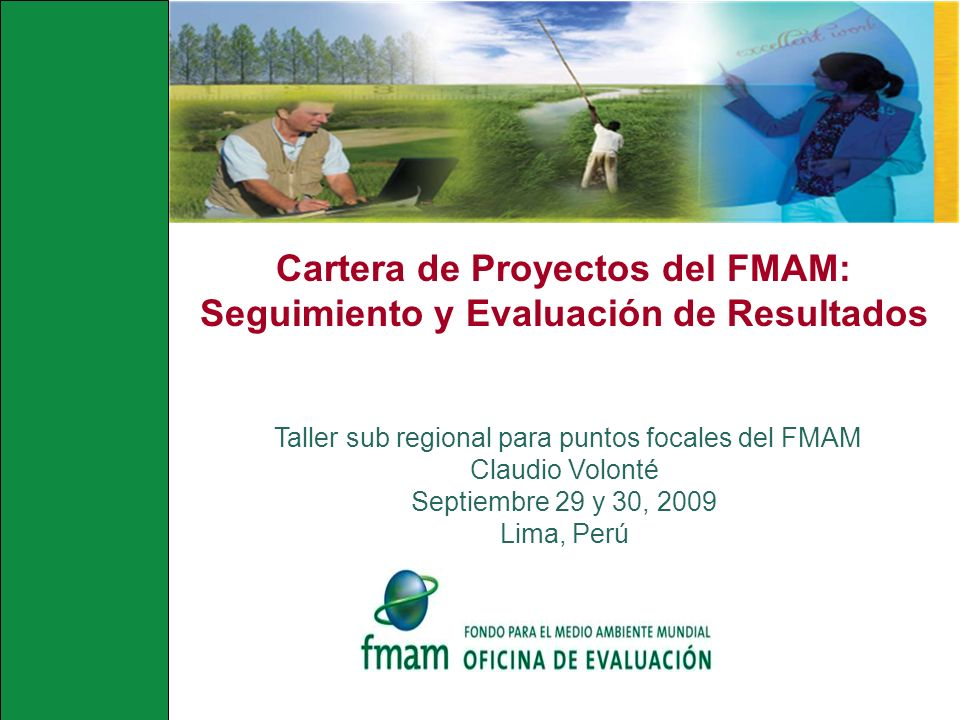 Cartera de Proyectos del FMAM: Seguimiento y Evaluación de Resultados Taller sub regional para puntos focales del FMAM Claudio Volonté Septiembre 29 y