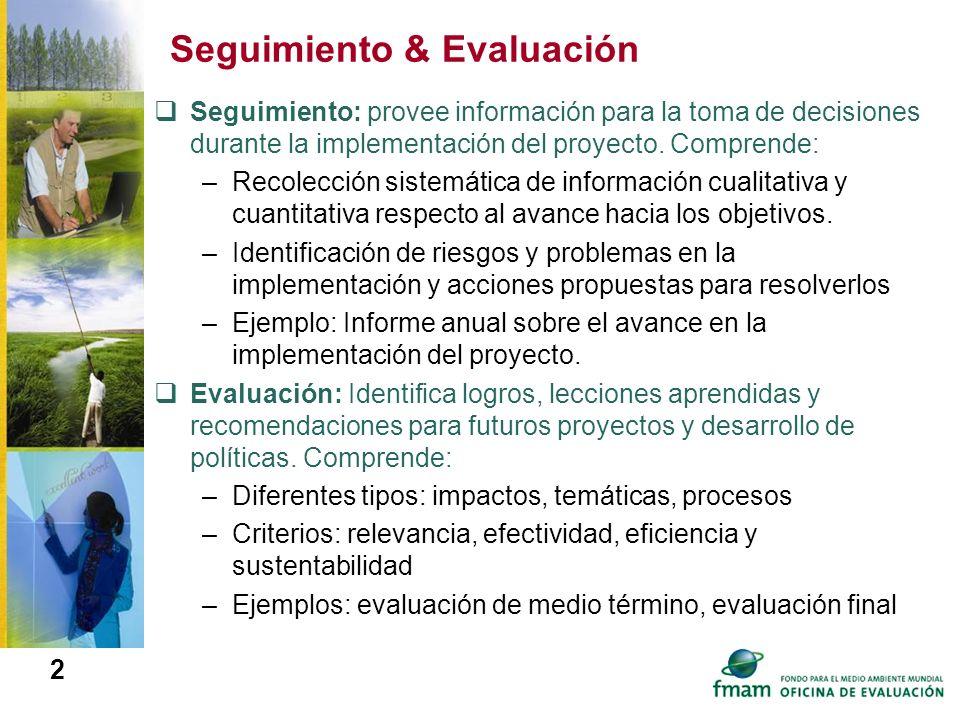2 Seguimiento & Evaluación Seguimiento: provee información para la toma de decisiones durante la implementación del proyecto. Comprende: –Recolección