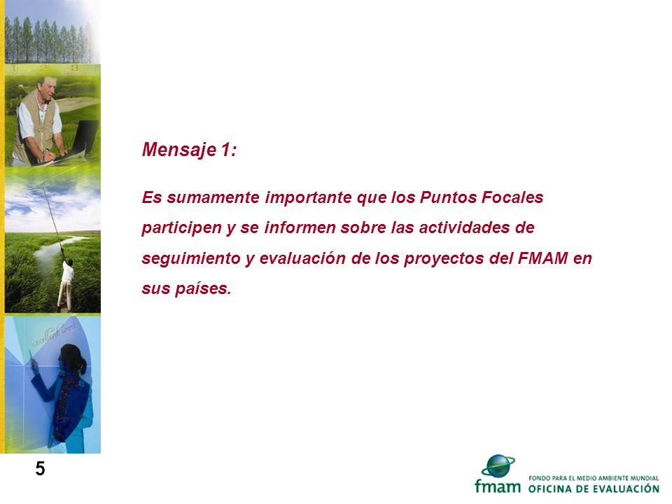 5 Mensaje 1: Es sumamente importante que los Puntos Focales participen y se informen sobre las actividades de seguimiento y evaluación de los proyecto