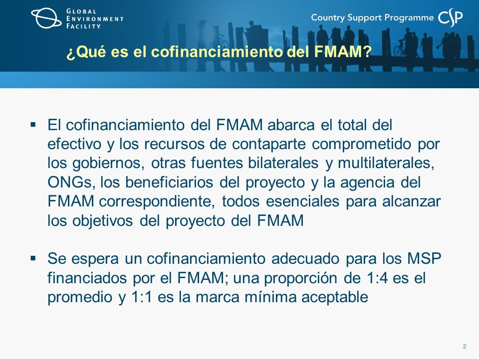 22 ¿Qué es el cofinanciamiento del FMAM? El cofinanciamiento del FMAM abarca el total del efectivo y los recursos de contaparte comprometido por los g