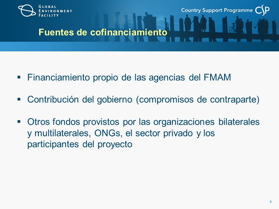 66 Fuentes de cofinanciamiento Financiamiento propio de las agencias del FMAM Contribución del gobierno (compromisos de contraparte) Otros fondos provistos por las organizaciones bilaterales y multilaterales, ONGs, el sector privado y los participantes del proyecto