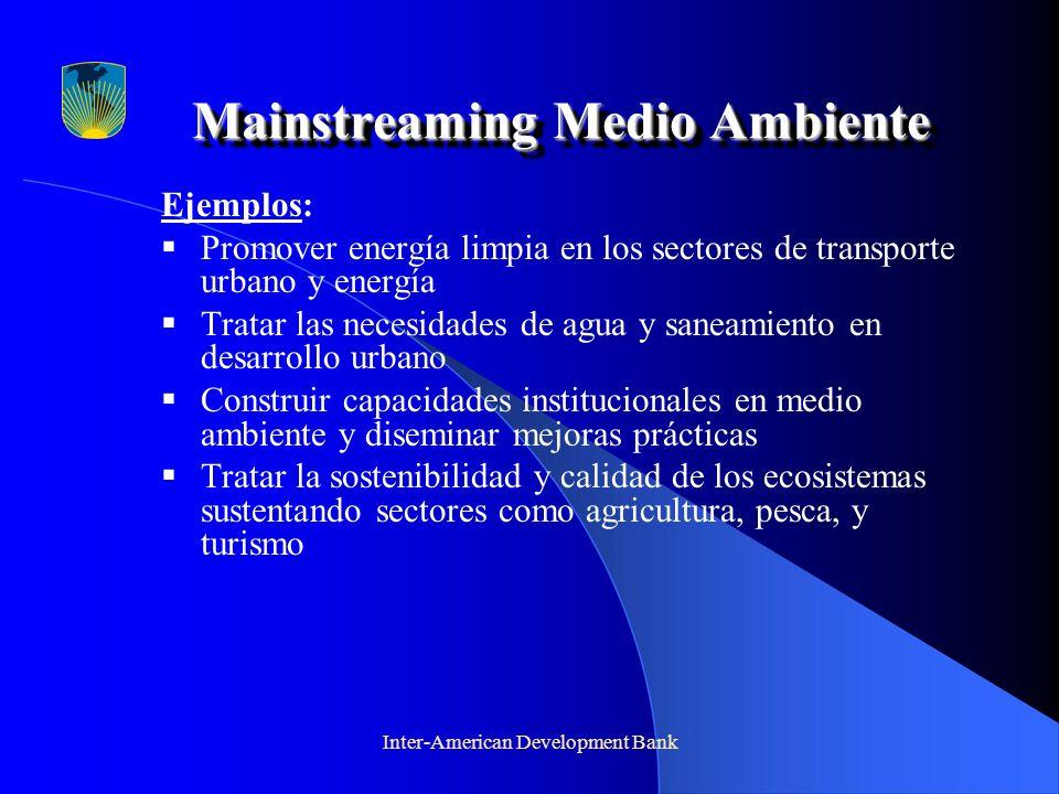 Inter-American Development Bank Mainstreaming Medio Ambiente Ejemplos: Promover energía limpia en los sectores de transporte urbano y energía Tratar l