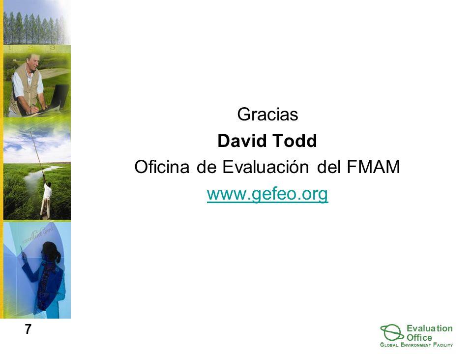 Gracias David Todd Oficina de Evaluación del FMAM www.gefeo.org 7