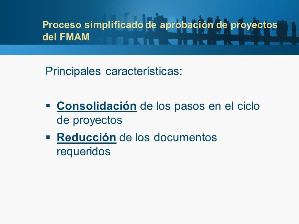 Proceso simplificado de aprobación de proyectos del FMAM Principales características: Consolidación de los pasos en el ciclo de proyectos Reducción de los documentos requeridos