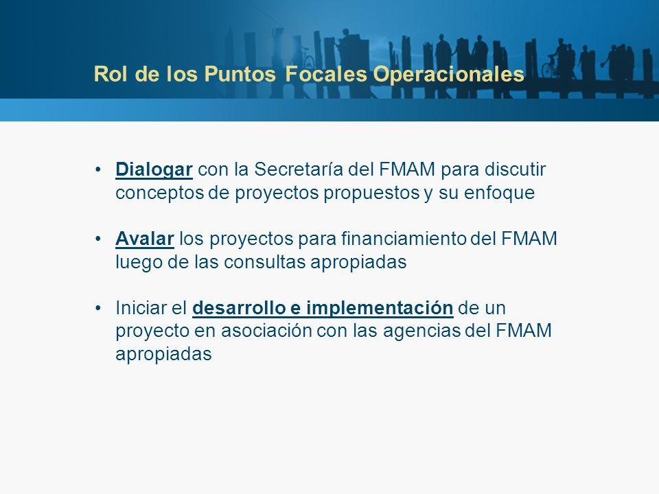 Rol de los Puntos Focales Operacionales Dialogar con la Secretaría del FMAM para discutir conceptos de proyectos propuestos y su enfoque Avalar los proyectos para financiamiento del FMAM luego de las consultas apropiadas Iniciar el desarrollo e implementación de un proyecto en asociación con las agencias del FMAM apropiadas