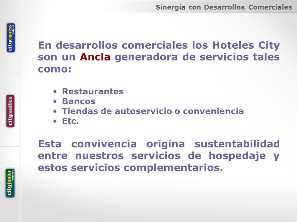 En desarrollos comerciales los Hoteles City son un Ancla generadora de servicios tales como: Restaurantes Bancos Tiendas de autoservicio o convenienci