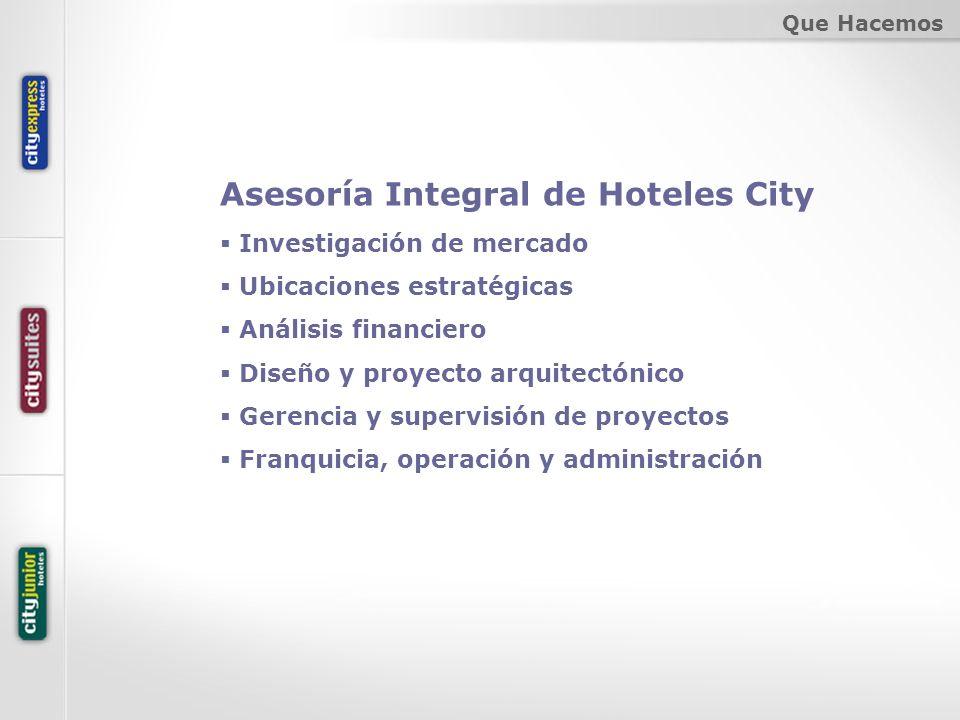 Asesoría Integral de Hoteles City Investigación de mercado Ubicaciones estratégicas Análisis financiero Diseño y proyecto arquitectónico Gerencia y su