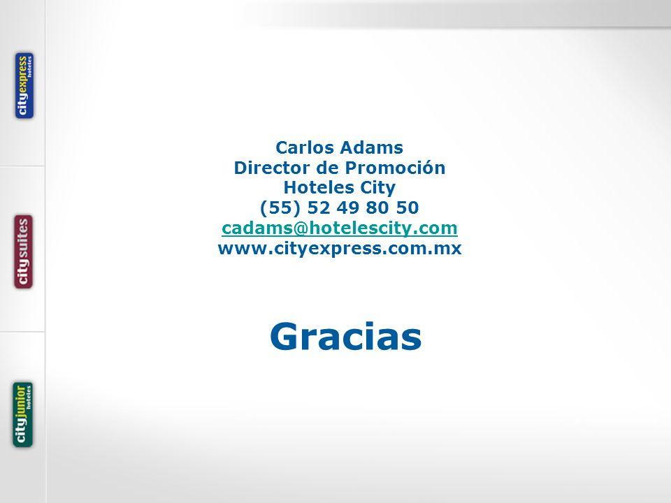 Gracias Carlos Adams Director de Promoción Hoteles City (55) 52 49 80 50 cadams@hotelescity.com www.cityexpress.com.mx