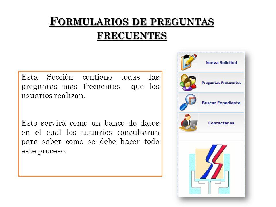 F ORMULARIOS DE PREGUNTAS FRECUENTES Esta Sección contiene todas las preguntas mas frecuentes que los usuarios realizan.