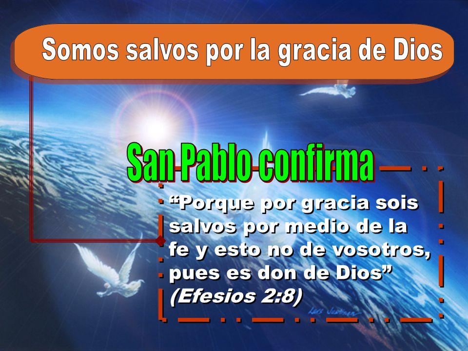 Porque por gracia sois salvos por medio de la fe y esto no de vosotros, pues es don de Dios (Efesios 2:8)
