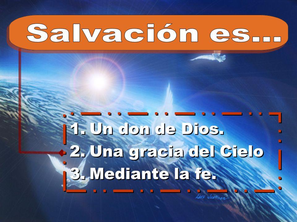 1.Un don de Dios. 2.Una gracia del Cielo 3.Mediante la fe. 1.Un don de Dios. 2.Una gracia del Cielo 3.Mediante la fe.