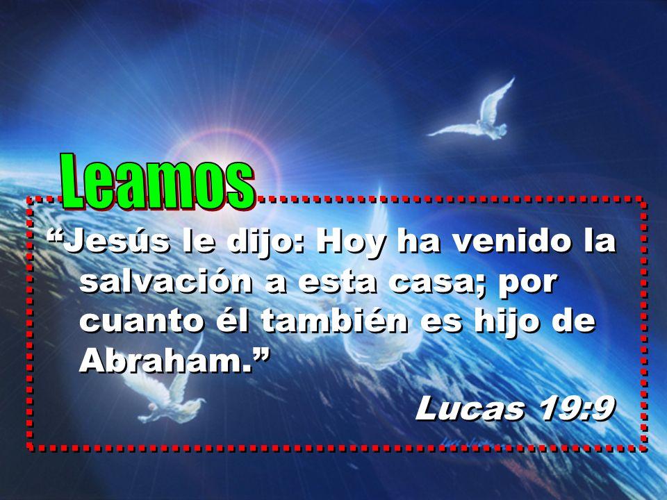 Jesús le dijo: Hoy ha venido la salvación a esta casa; por cuanto él también es hijo de Abraham. Lucas 19:9 Jesús le dijo: Hoy ha venido la salvación