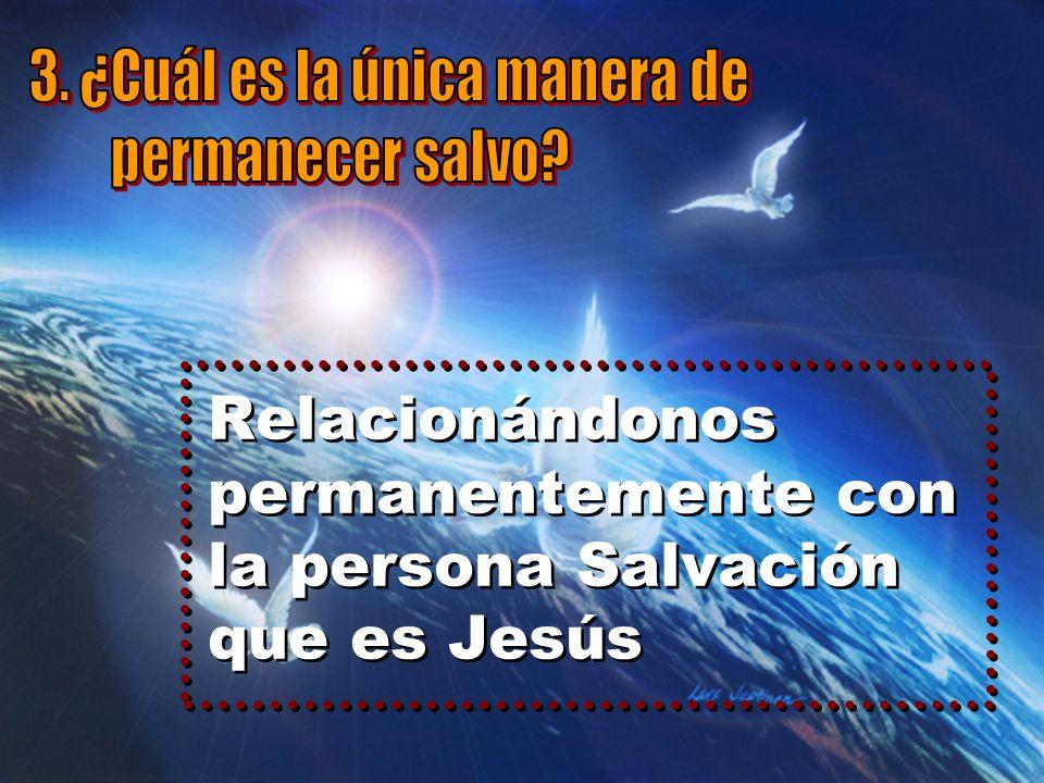 Relacionándonos permanentemente con la persona Salvación que es Jesús Relacionándonos permanentemente con la persona Salvación que es Jesús
