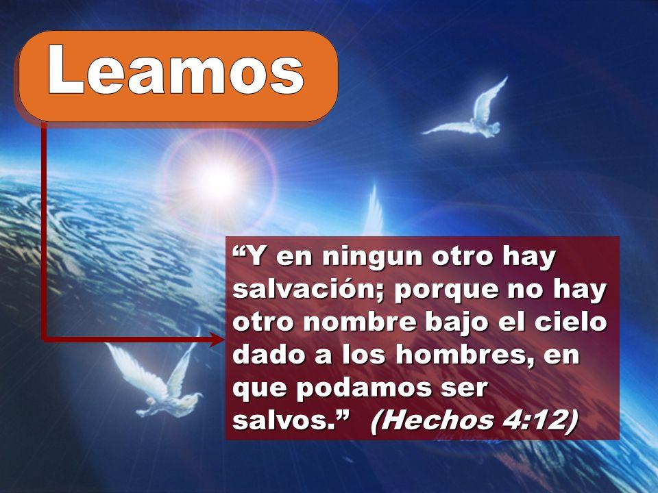 Y en ningun otro hay salvación; porque no hay otro nombre bajo el cielo dado a los hombres, en que podamos ser salvos. (Hechos 4:12)