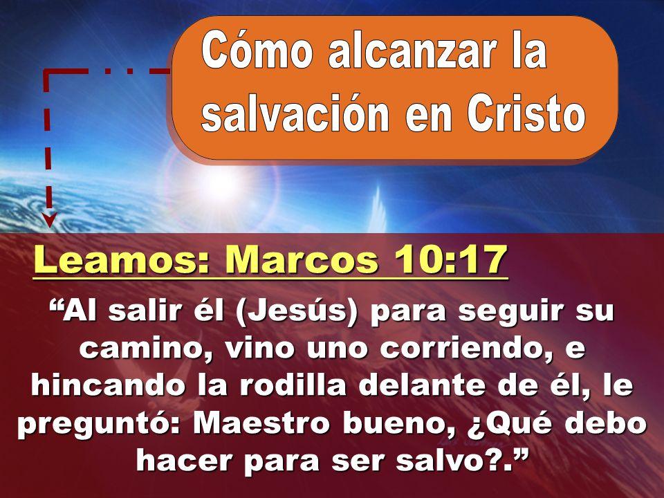 Leamos: Marcos 10:17 Leamos: Marcos 10:17 Al salir él (Jesús) para seguir su camino, vino uno corriendo, e hincando la rodilla delante de él, le pregu