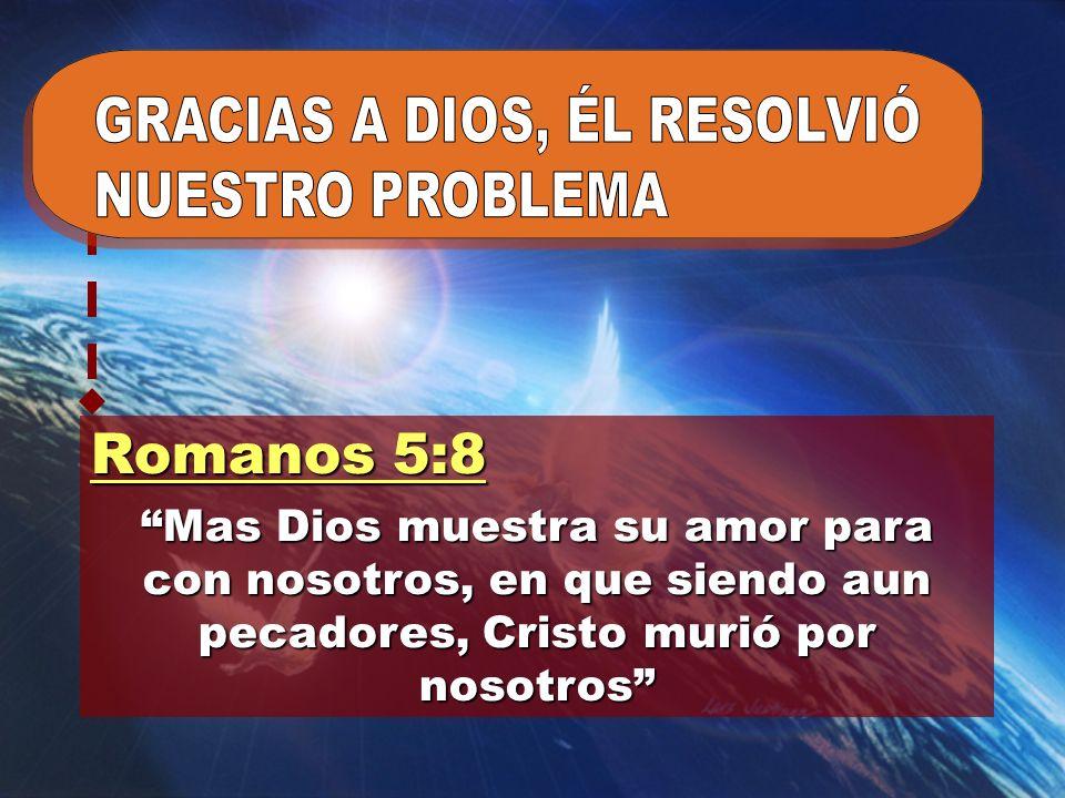 Romanos 5:8 Mas Dios muestra su amor para con nosotros, en que siendo aun pecadores, Cristo murió por nosotros