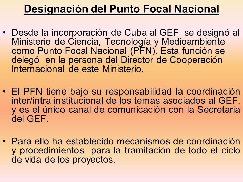 Designación del Punto Focal Nacional Desde la incorporación de Cuba al GEF se designó al Ministerio de Ciencia, Tecnología y Medioambiente como Punto