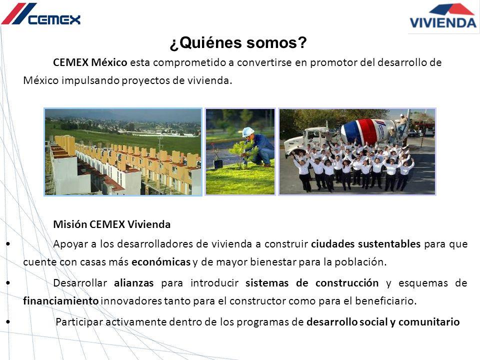 ¿Quiénes somos? CEMEX México esta comprometido a convertirse en promotor del desarrollo de México impulsando proyectos de vivienda. Misión CEMEX Vivie