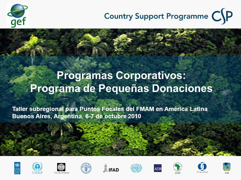Taller subregional para Puntos Focales del FMAM en América Latina Buenos Aires, Argentina, 6-7 de octubre 2010 Programas Corporativos: Programa de Pequeñas Donaciones