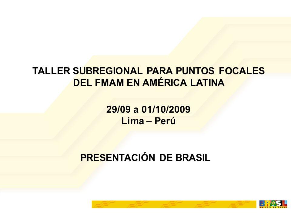 PRESENTACIÓN DE BRASIL TALLER SUBREGIONAL PARA PUNTOS FOCALES DEL FMAM EN AMÉRICA LATINA 29/09 a 01/10/2009 Lima – Perú