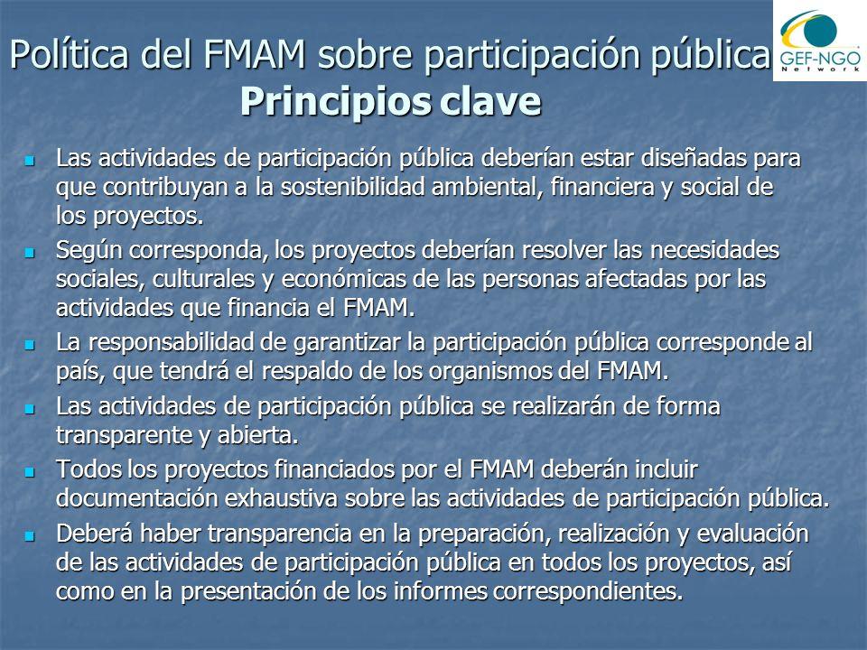 Política del FMAM sobre participación pública Principios clave Las actividades de participación pública deberían estar diseñadas para que contribuyan a la sostenibilidad ambiental, financiera y social de los proyectos.