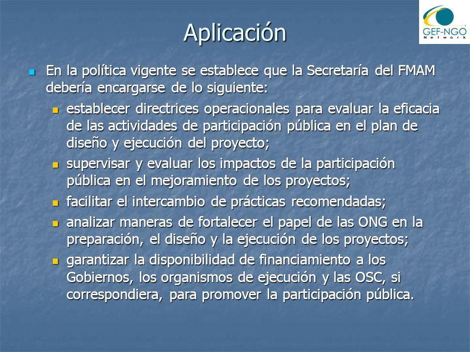 Aplicación En la política vigente se establece que la Secretaría del FMAM debería encargarse de lo siguiente: En la política vigente se establece que