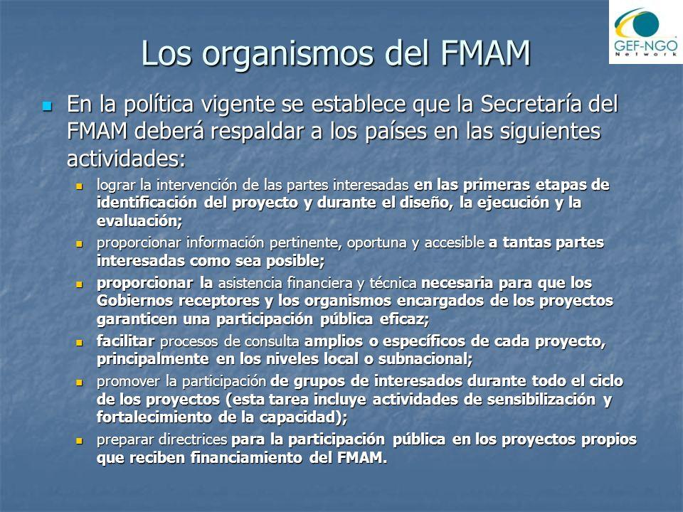 Los organismos del FMAM En la política vigente se establece que la Secretaría del FMAM deberá respaldar a los países en las siguientes actividades: En