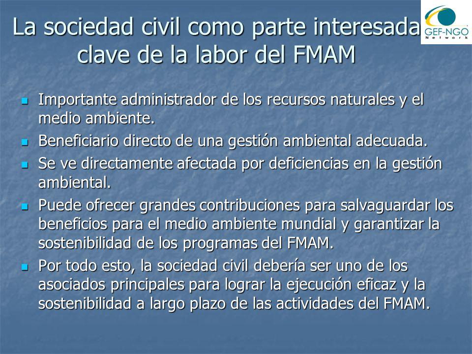 La sociedad civil como parte interesada clave de la labor del FMAM Importante administrador de los recursos naturales y el medio ambiente. Importante