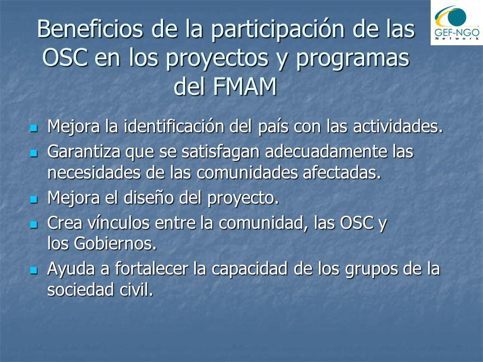 Beneficios de la participación de las OSC en los proyectos y programas del FMAM Mejora la identificación del país con las actividades. Mejora la ident