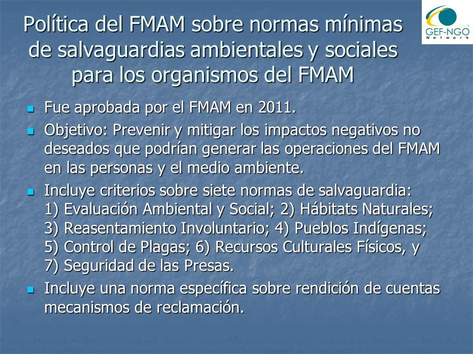 Política del FMAM sobre normas mínimas de salvaguardias ambientales y sociales para los organismos del FMAM Fue aprobada por el FMAM en 2011. Fue apro