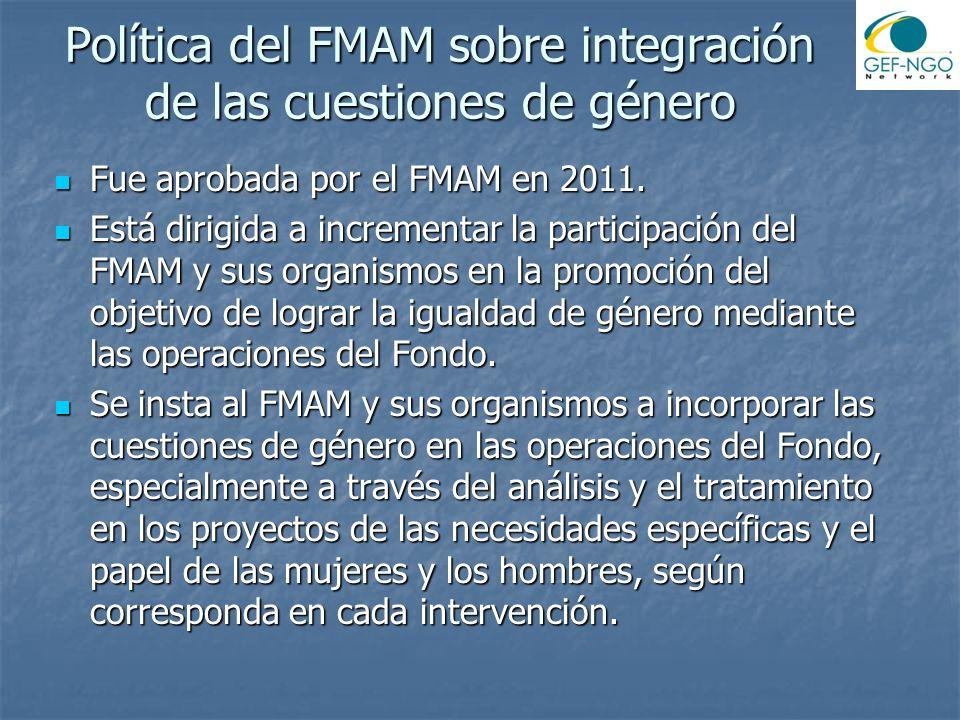 Política del FMAM sobre integración de las cuestiones de género Fue aprobada por el FMAM en 2011. Fue aprobada por el FMAM en 2011. Está dirigida a in