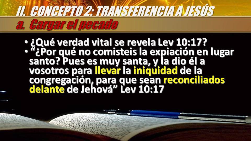 ¿Qué verdad vital se revela Lev 10:17? ¿Qué verdad vital se revela Lev 10:17? ¿Por qué no comisteis la expiación en lugar santo? Pues es muy santa, y