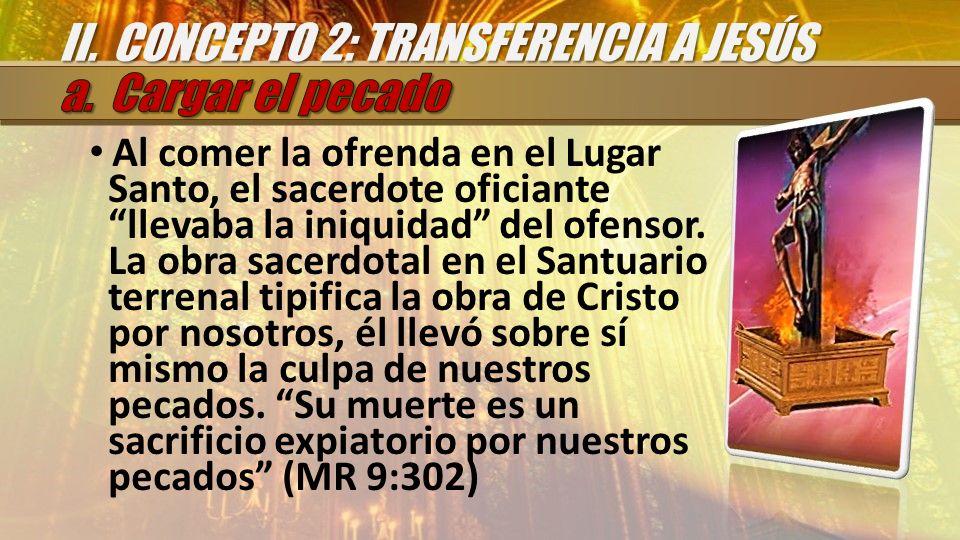 Al comer la ofrenda en el Lugar Santo, el sacerdote oficiante llevaba la iniquidad del ofensor. La obra sacerdotal en el Santuario terrenal tipifica l