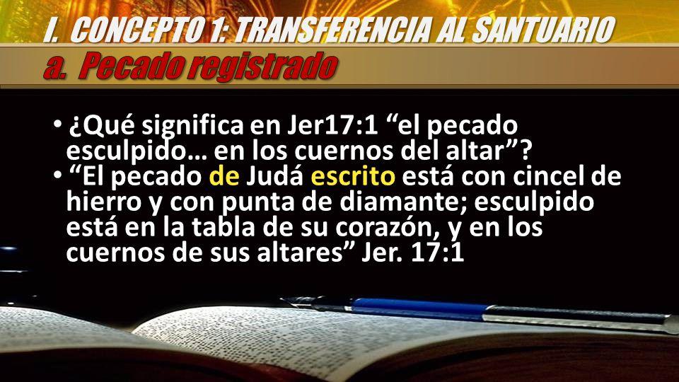 ¿Qué significa en Jer17:1 el pecado esculpido… en los cuernos del altar? ¿Qué significa en Jer17:1 el pecado esculpido… en los cuernos del altar? El p