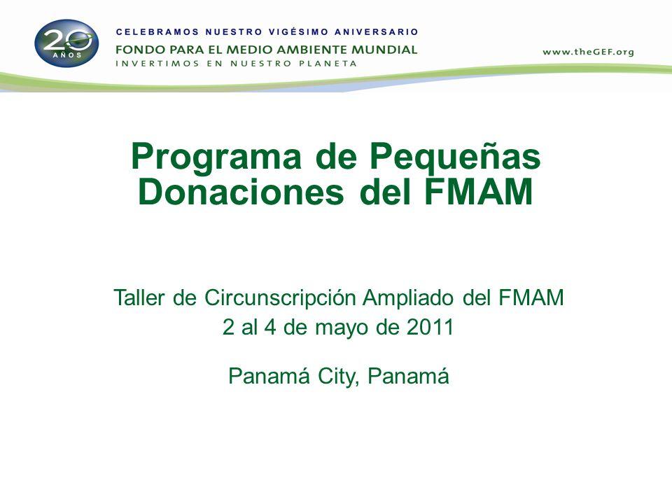 Programa de Pequeñas Donaciones del FMAM Taller de Circunscripción Ampliado del FMAM 2 al 4 de mayo de 2011 Panamá City, Panamá