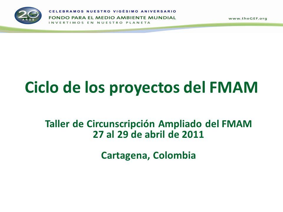 Ciclo de los proyectos del FMAM Taller de Circunscripción Ampliado del FMAM 27 al 29 de abril de 2011 Cartagena, Colombia