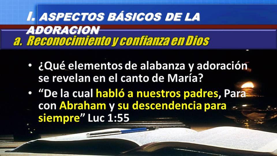 ¿Qué elementos de alabanza y adoración se revelan en el canto de María? ¿Qué elementos de alabanza y adoración se revelan en el canto de María? De la