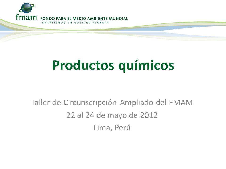 Taller de Circunscripción Ampliado del FMAM 22 al 24 de mayo de 2012 Lima, Perú Productos químicos