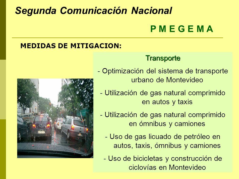 Transporte - Optimización del sistema de transporte urbano de Montevideo - Utilización de gas natural comprimido en autos y taxis - Utilización de gas natural comprimido en ómnibus y camiones - Uso de gas licuado de petróleo en autos, taxis, ómnibus y camiones - Uso de bicicletas y construcción de ciclovías en Montevideo MEDIDAS DE MITIGACION: P M E G E M A Segunda Comunicación Nacional