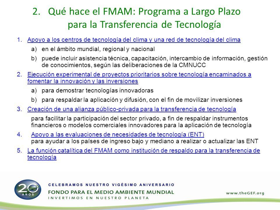 2. 2.Qué hace el FMAM: Programa a Largo Plazo para la Transferencia de Tecnología 1.Apoyo a los centros de tecnología del clima y una red de tecnologí